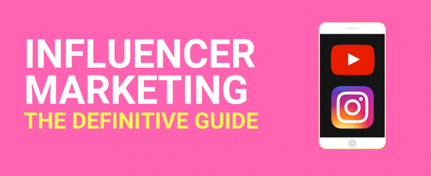 Influencer Marketing: The Definitive Guide 2021