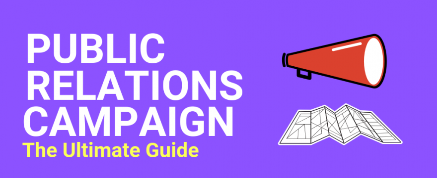 Public Relations Campaign: The Ultimate Guide for 2021