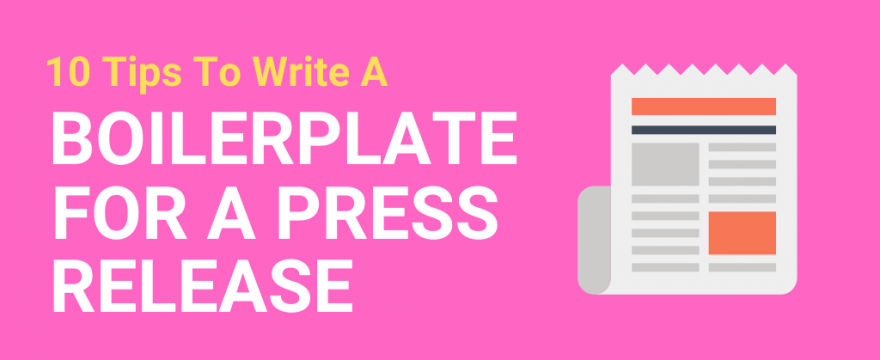 10 Tips To Write A Great Boilerplate For A Press Release