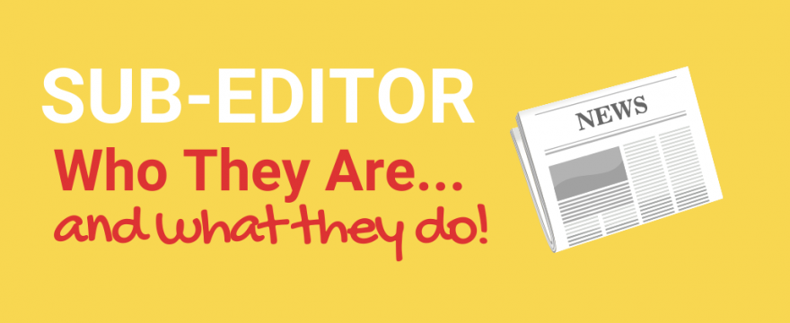 Sub-Editor: Who They Are and What They Do [2021]